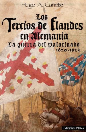Los Tercios de Flandes en Alemania, Hugo A. Cañete