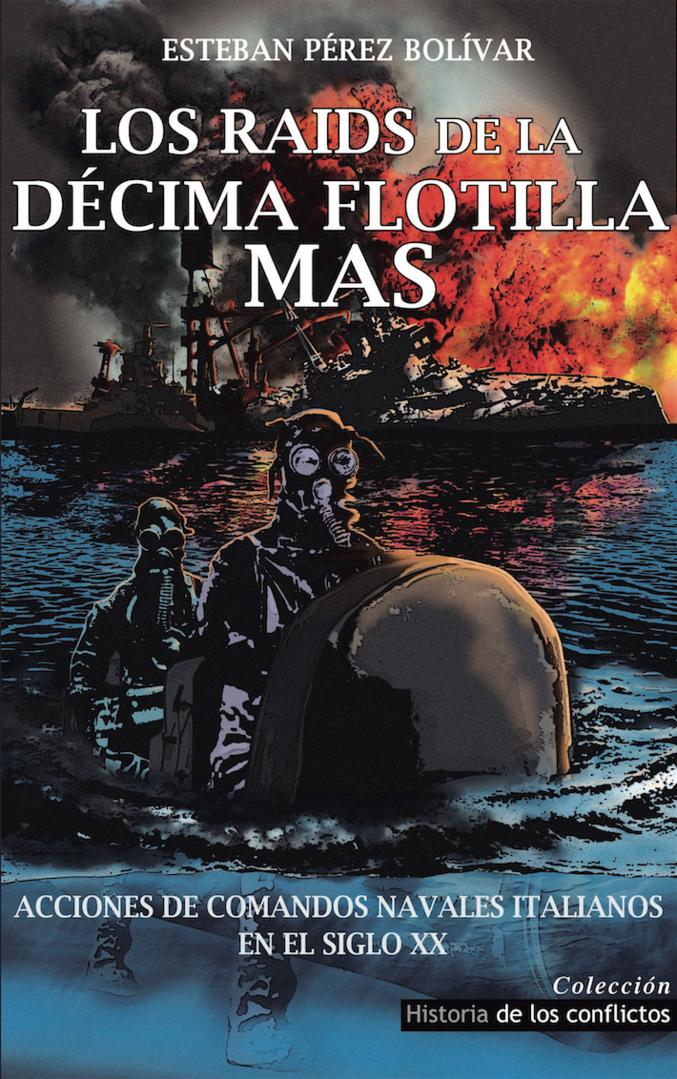 Los Raids de la Décima Flotilla MAS
